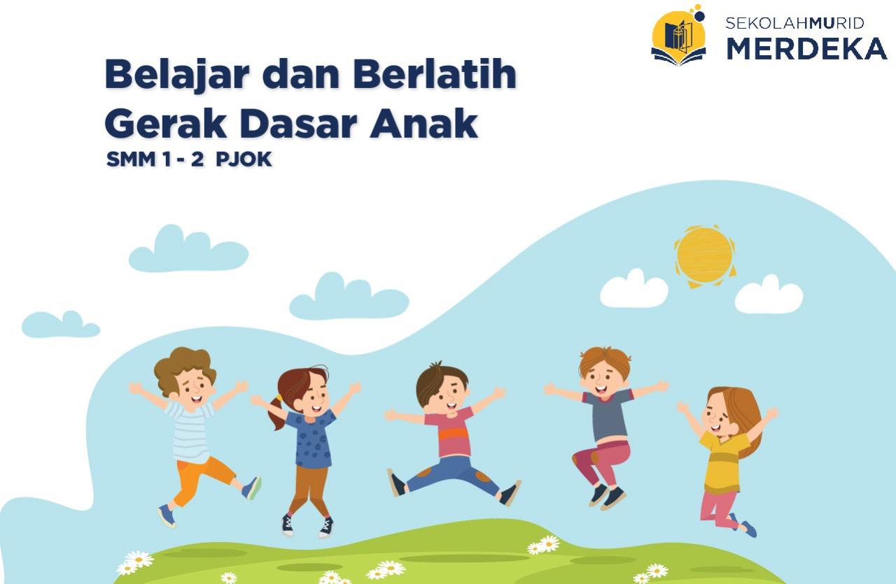 Smm 1 2 Pjok Belajar Dan Berlatih Gerak Dasar Anak Sekolah Mu